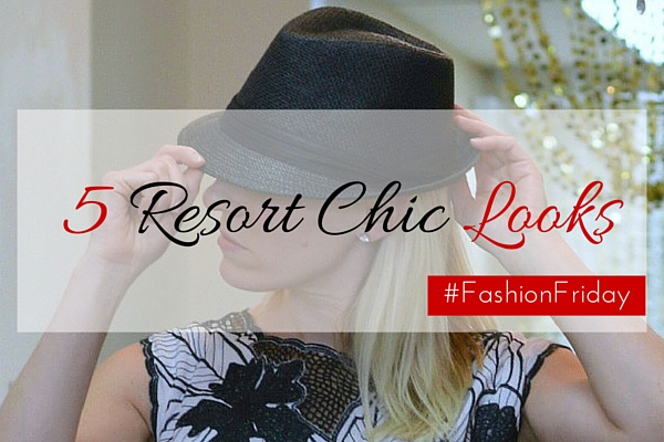 5 Resort Chic Looks